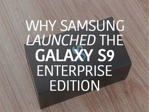 Why Samsung launched the Galaxy S9 Enterprise Edition