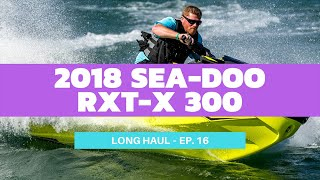 4. 2018 Sea-Doo RXT-X 300 Review – Long Haul Episode 16