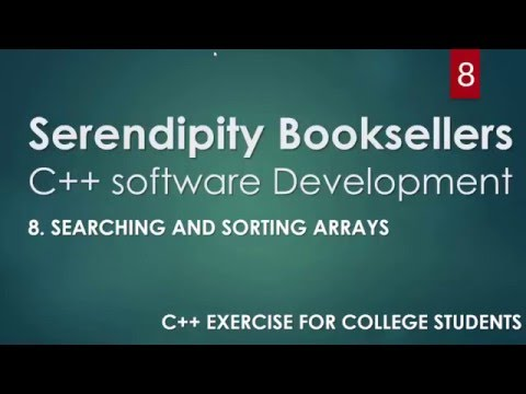 C++ Serendipity Booksellers Software Development Project— Part 8: Searching and Sorting C++ Arrays