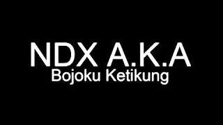 NDX AKA - Bojoku Ketikung (Chord Lirik)