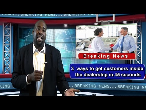 3 Ways to Get Customers Inside the Dealership in 45 Seconds