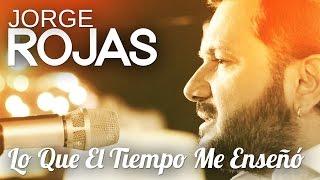 """""""Lo que el tiempo me enseño"""", nuevo videoclip de Jorge Rojas"""