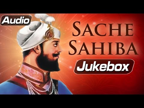 Sache Sahiba - Guru Hargobind Singh Songs - Gurbani - Devotional Song Compilation 22 July 2014 09 AM