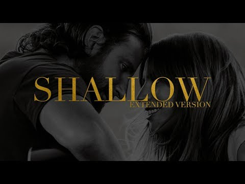 Lady Gaga, Bradley Cooper - Shallow (Extended Version)