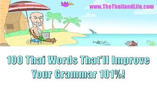 Learn Thai: 100 Thai Words That'll Improve Your Grammar 101%