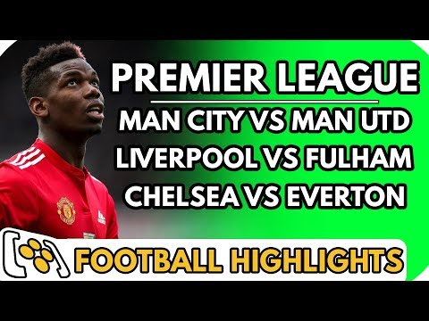 Man City Vs Man United, Liverpool Vs Fulham, Chelsea Vs Fulham - Highlights Before They Happen