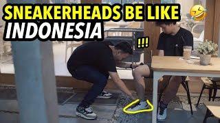 SNEAKERHEADS BE LIKE INDONESIA!