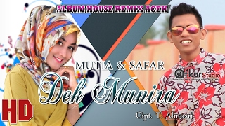SAFAR Feat MUTIA - DEK MUNIRA  ( Album House Remix Saboh Hate ) HD Video Quality 2017