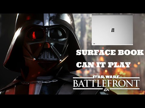 SURFACE BOOK - CAN IT PLAY STAR WARS BATTLEFRONT ?
