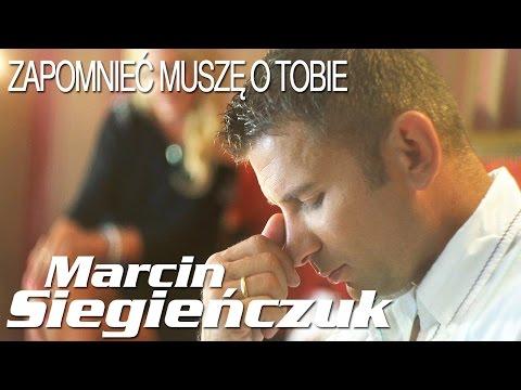 Marcin Siegieńczuk - Zapomnieć muszę o Tobie