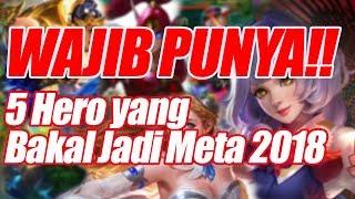 Download Video WAJIB PUNYA!! 5 HERO YANG MASIH AKAN TETAP JADI META DI 2018 | Mobile Legends Indonesia MP3 3GP MP4