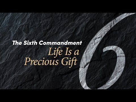 The Sixth Commandment: Life Is a Precious Gift