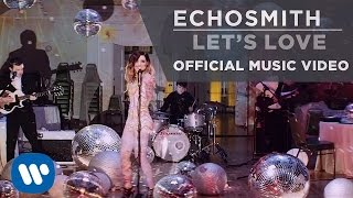 Echosmith - Let's Love [OFFICIAL MUSIC VIDEO]