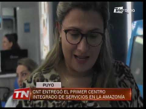 CNT entregó el primer centro integrado de servicios en la Amazonía