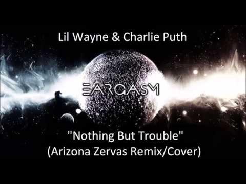 Lil Wayne & Charlie Puth - Nothing But Trouble (Arizona Zervas Remix/Cover)