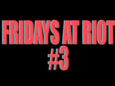 Fridays at Riot #3