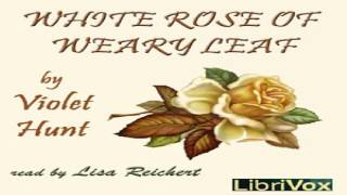 White Rose of Weary Leaf | Violet Hunt | Published 1800 -1900 | Audio Book | English | 1/8