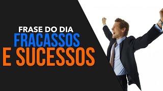 Frases de superação - FRASE DO DIA - FRACASSOS E SUCESSOS (Motivação 2017)