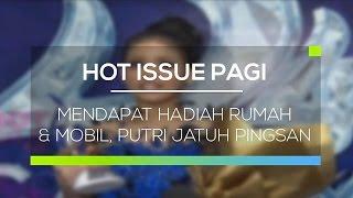 Video Mendapat Hadiah Rumah dan Mobil, Putri Jatuh Pingsan - Hot Issue Pagi MP3, 3GP, MP4, WEBM, AVI, FLV November 2018