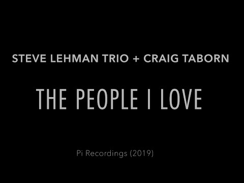 The People I Love (EPK) -- Steve Lehman Trio + Craig Taborn online metal music video by STEVE LEHMAN