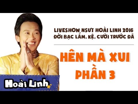Liveshow Hoài Linh 2016 Đời Bạc Lắm, Kệ, Cười Trước Đã - phần 3