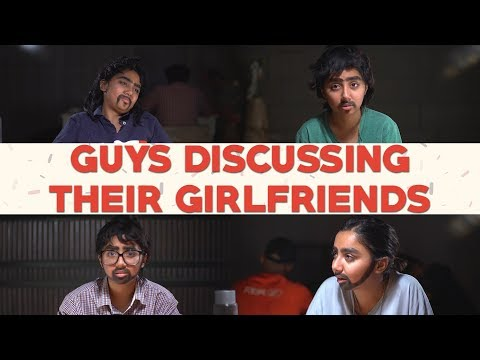 Guys Discussing Their Girlfriends | MostlySane