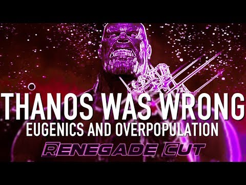 Thanos Was Wrong - Eugenics And Overpopulation | Renegade Cut