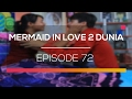 Mermaid In Love 2 Dunia - Episode 72