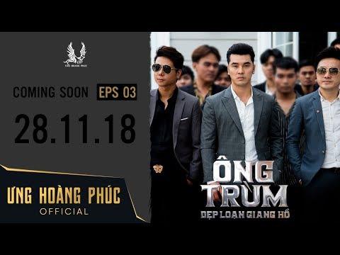 ÔNG TRÙM - Dẹp Loạn Giang Hồ   Official Trailer 3   ƯNG HOÀNG PHÚC   28.11.2018 - Thời lượng: 110 giây.