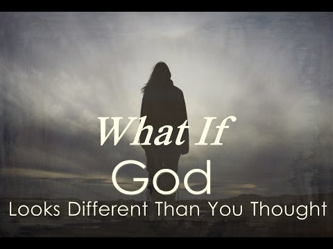 What if God Looks Different Than You Thought?: Part 2