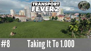 Transport Fever 2 - Season 1 - Taking It To 1000 (Episode 8)
