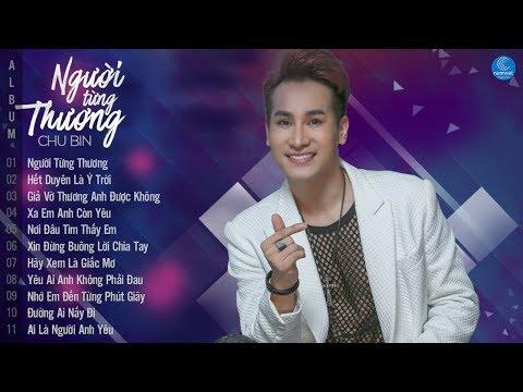 Album Người Từng Thương - Chu Bin 2018 || Những Ca Khúc Mới Hay Nhất 2018 của Chu Bin - Thời lượng: 1:15:54.
