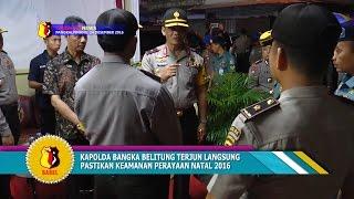 KAPOLDA BANGKA BELITUNG TERJUN LANGSUNG PASTIKAN KEAMANAN PERAYAAN NATAL 2016