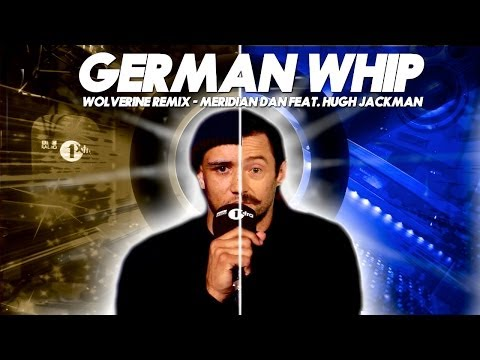 Hugh Jackman & Meridian Dan - German Whip (Wolverine Remix) feat. JME & Bossman Birdie