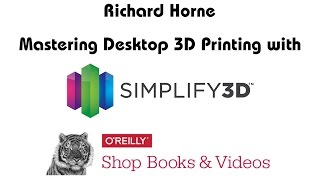 Mastering Desktop 3D Printing with Simplify3D - O'Reilly Media