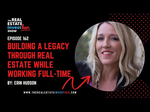 EP 162: Building a Legacy Through Real Estate While Working Full-Time with Erin Hudson