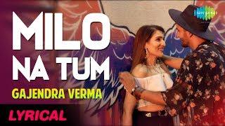 Video Lyrical Video: Milo Na Tum Song - Gajendra Verma | Ft. Tina Ahuja | Lata Mangeshkar download in MP3, 3GP, MP4, WEBM, AVI, FLV January 2017