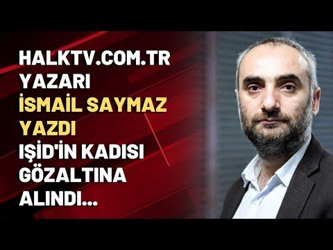 halktv.com.tr yazarı İsmail Saymaz yazdı IŞİD'in kadısı gözaltına alındı...