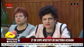 Dialoguri politice-27 de copii afectati de bacteria ucigasa
