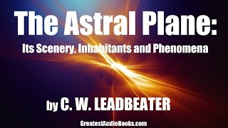 THE ASTRAL PLANE By C.W. Leadbeater - FULL AudioBook