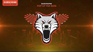 SickStrophe - Pop Up Tha Bass