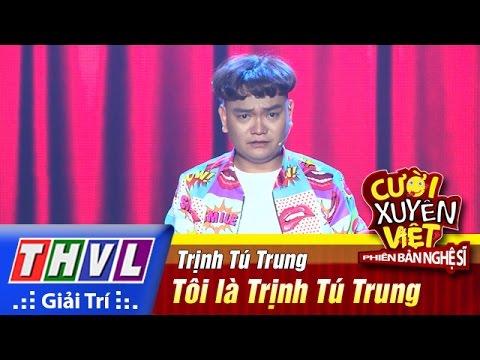 Cười xuyên Việt Phiên bản nghệ sĩ 2016 Tập 1 - Tôi là Trịnh Tú Trung - Trịnh Tú Trung