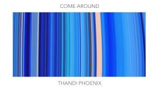 Thandi Phoenix - Come Around (Official Audio)