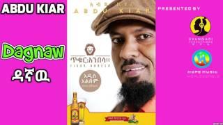 Abdu Kiar - Dagnaw (ዳኛው) - New Ethiopian Music 2015 (Official Audio)