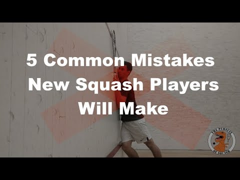 Squash - 5 Mistakes Every New Player Will Make