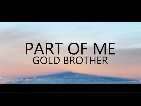 Part of Me - Gold Brother (Lyric Video)