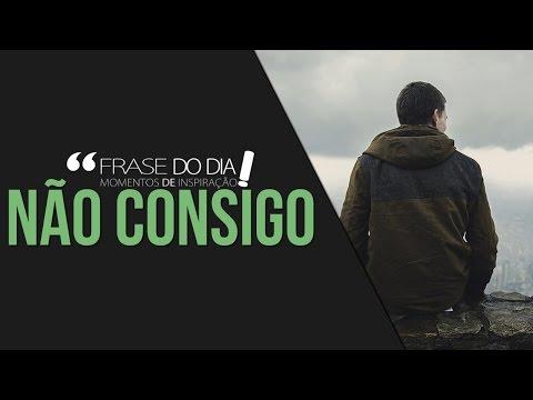Frases de superação - FRASE DO DIA - NÃO CONSIGO