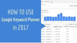 How to use Google Keyword Planner in 2017