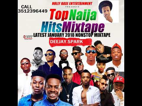 LATEST JANUARY 2018 NAIJA NONSTOP NEW YEAR AFRO MIX{TOP NAIJA HITS MIXTAPE} BY DEEJAY SPARK