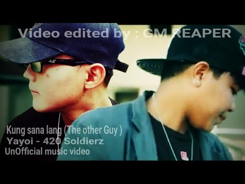 Video Kung sana lang (The other Guy ) -Yayoi - 420 Soldierz # edited copy of (Official music video ) download in MP3, 3GP, MP4, WEBM, AVI, FLV January 2017